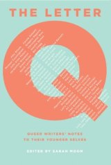 The Letter Q: Queer Writers' Notes to Their YoungerSelves